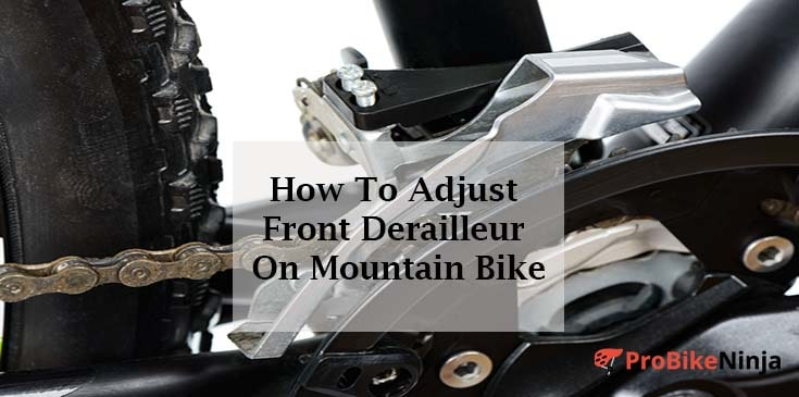 Adjust Front Derailleur On Mountain Bike